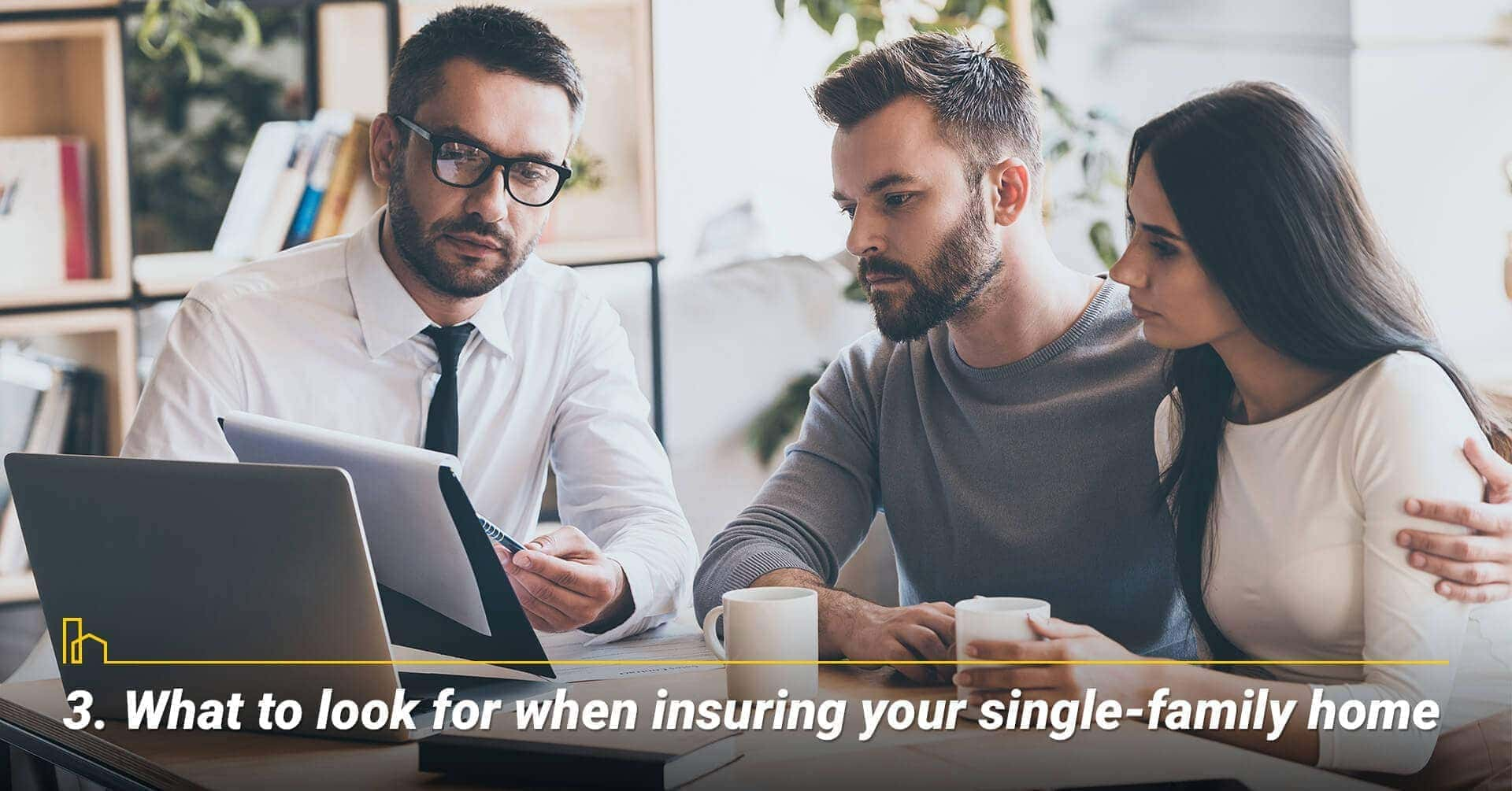 What to look for when insuring your single-family home, things to consider when insuring your home