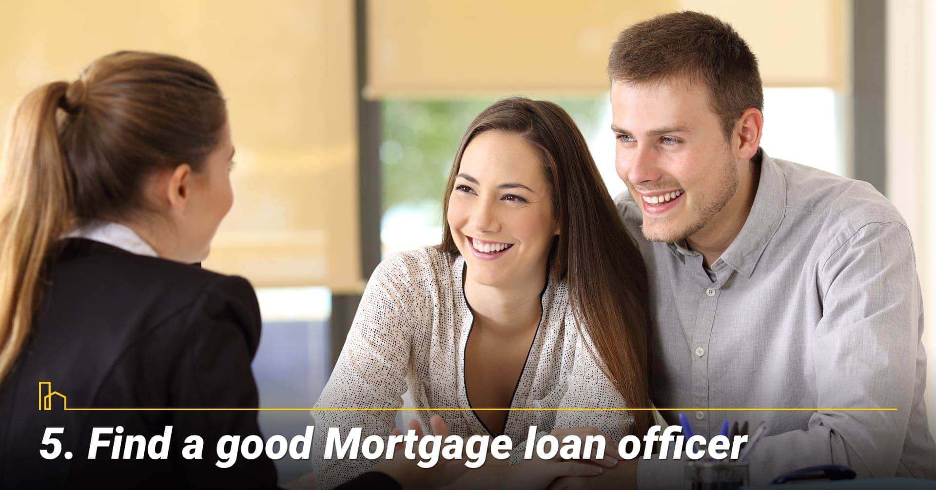 Find a good Mortgage loan officer, a good Mortgage loan officer is important