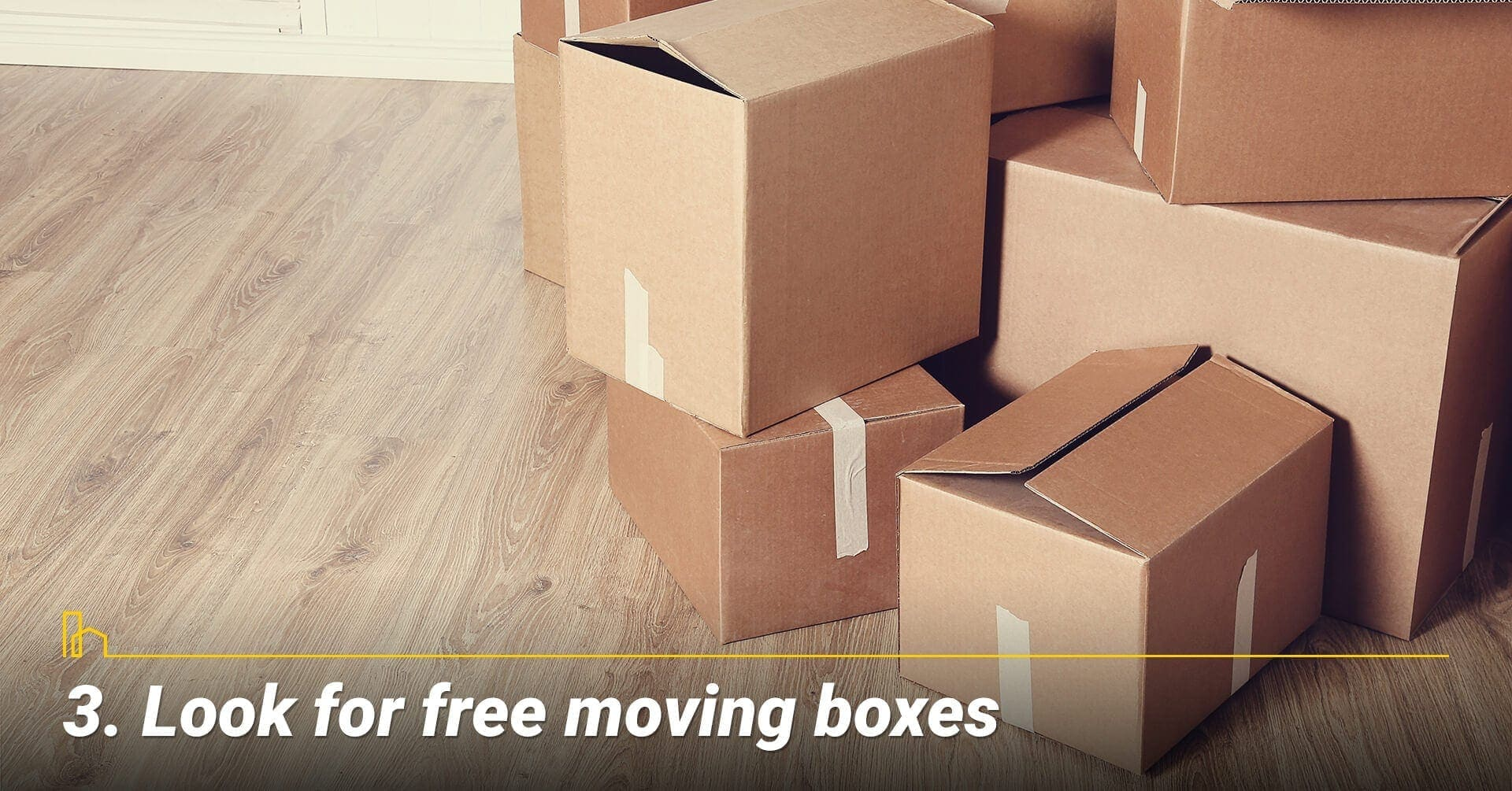 Look for free moving boxes, reuse moving boxes to reduce costs