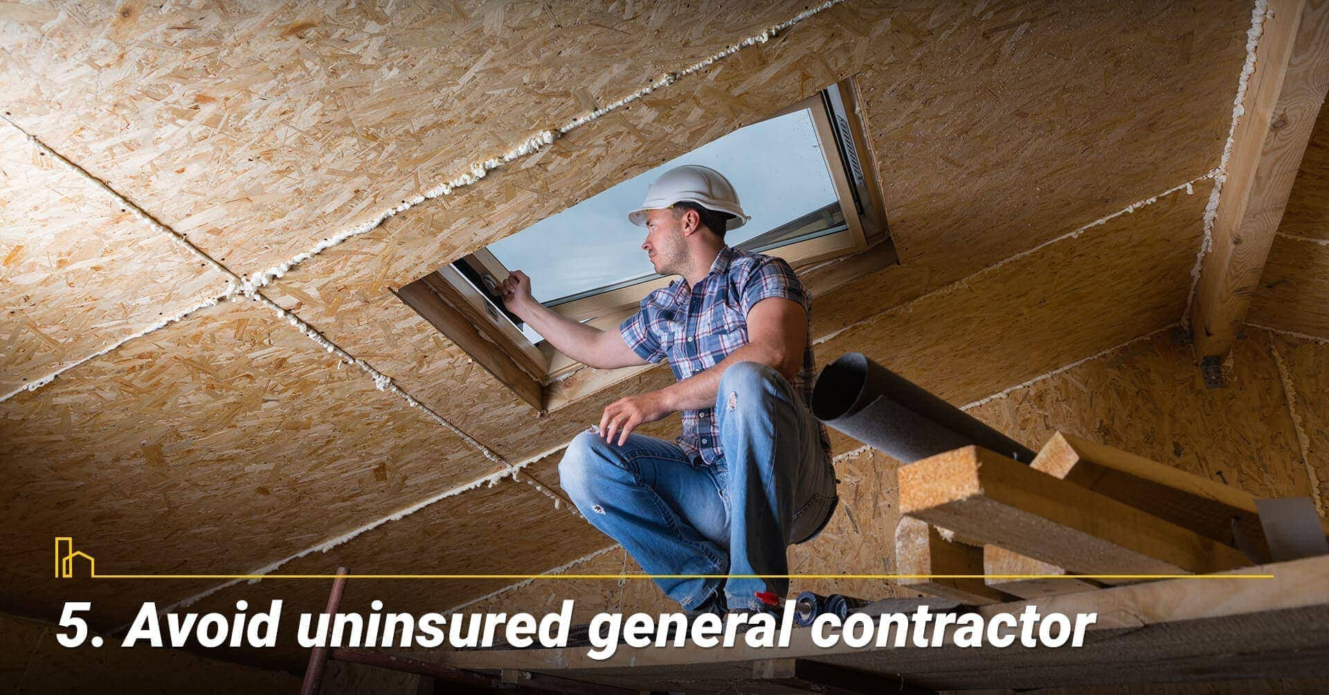 Avoid uninsured general contractor, ensure the general contractor is insured