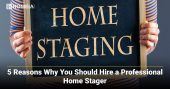 5 Reasons Why You Should Hire a Professional Home Stager