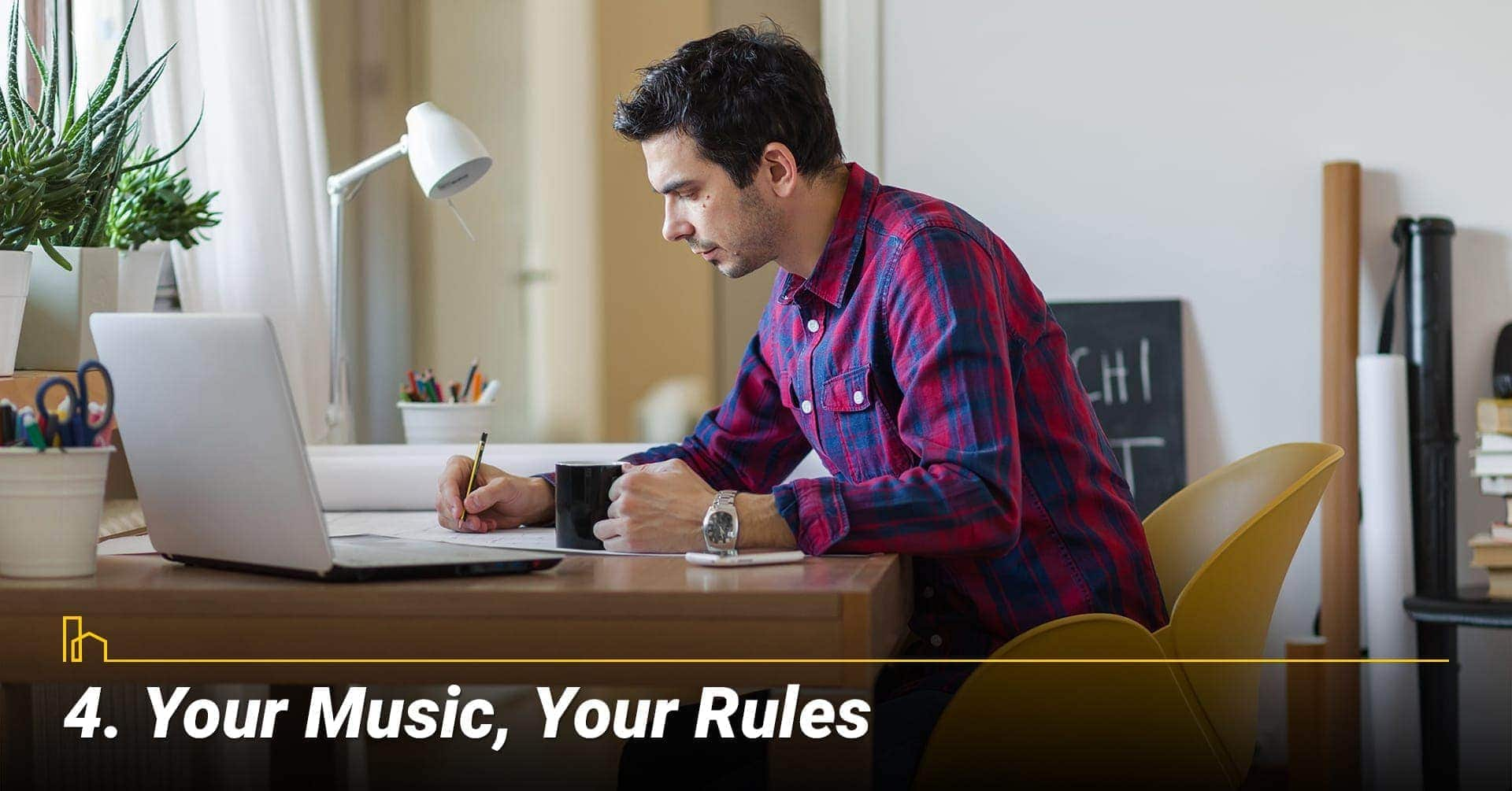 Your Music, Your Rules; crank up your music