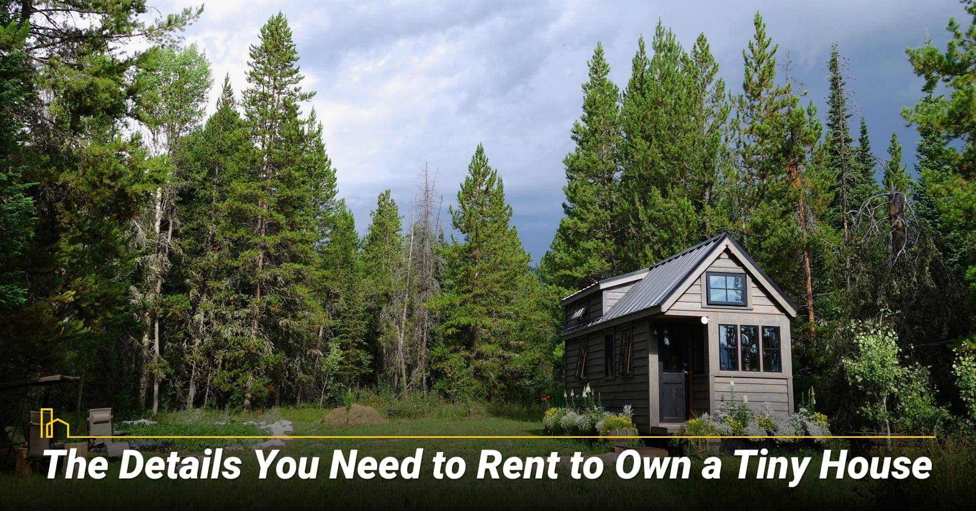 The Details You Need to Rent to Own a Tiny House, things need to know about rent to own a tiny house