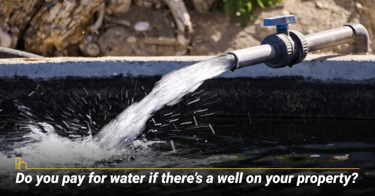 Do you pay for water if there's a well on your property? free water from the well