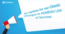 An Update for our Clients: Changes to HOMEiA's Line of Services