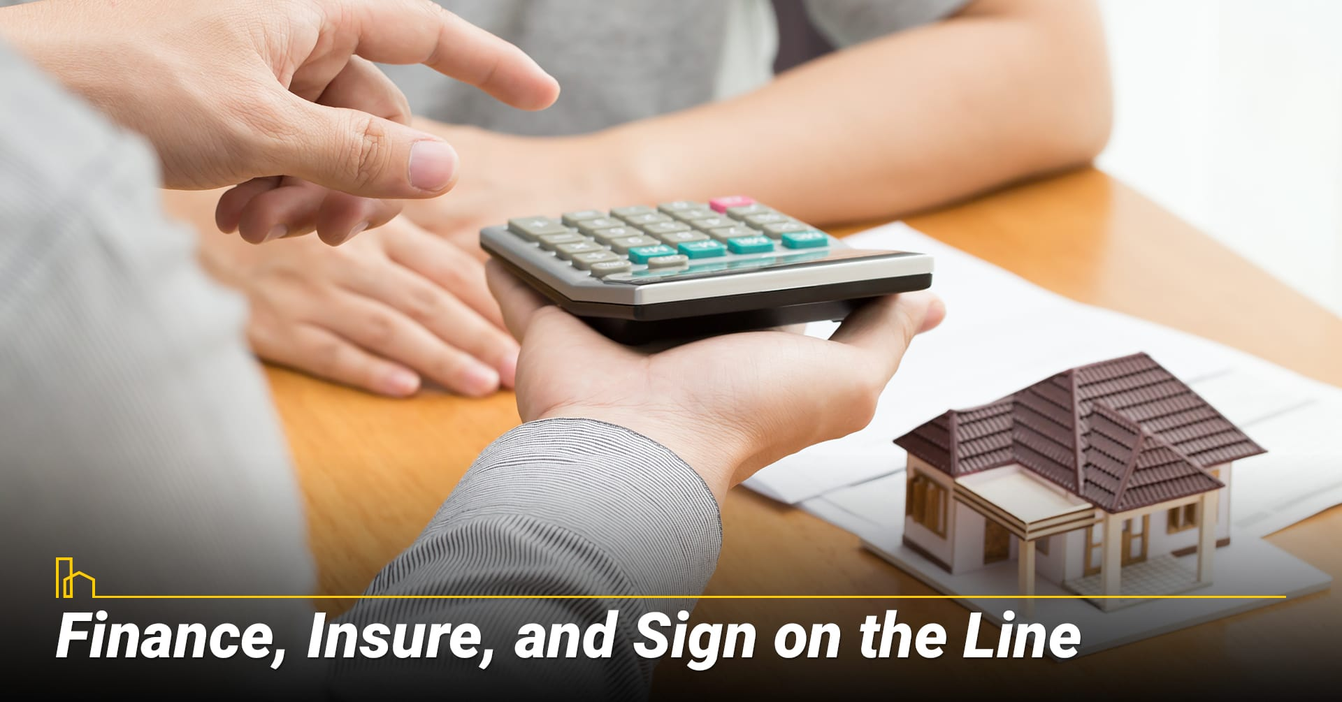Finance, Insure and Sign on the Line, get through the final steps